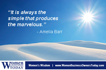 """It is always the simple that produces the marvelous."" - Amelia Barr"