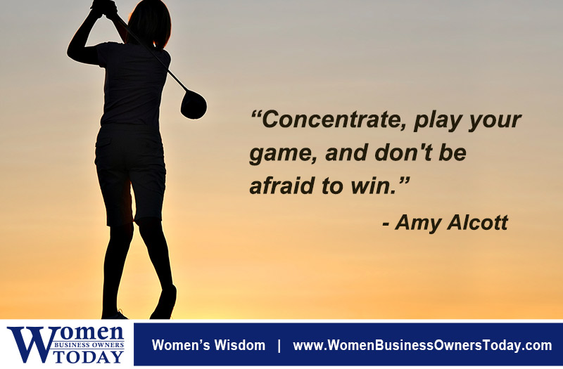 """Concentrate, play your game, and don't be afraid to win."" - Amy Alcott"