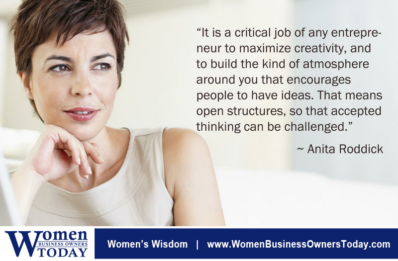 """It is a critical job of any entrepreneur to maximize creativity, and to build the kind of atmosphere around you that encourages people to have ideas. That means open structures, so that accepted thinking can be challenged."" -Anita Roddick"