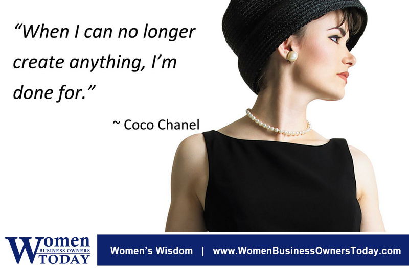 """When I can no longer create anything, I'm done for."" -Coco Chanel"